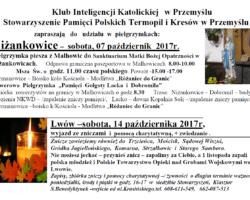 Klub Inteligencji Katolickiej   w Przemyślu Stowarzyszenie Pamięci Polskich Termopil i Kresów w Przemyślu   zapraszają   do   udziału  w  pielgrzymkach w Niżakowicach 7 oraz 14 października we Lwowie